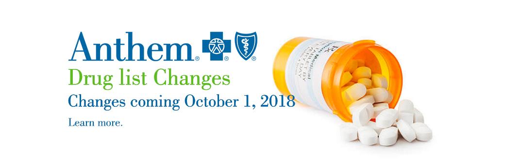 ANTHEM DRUG LIST CHANGES ARE COMING OCTOBER 1, 2018